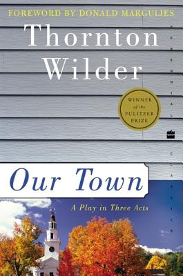 "Our Town: A Play in Three Acts (Perennial Classics), ""Wilder, Thornton"""