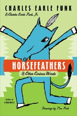 Horsefeathers: & Other Curious Words, Funk, Charles E.