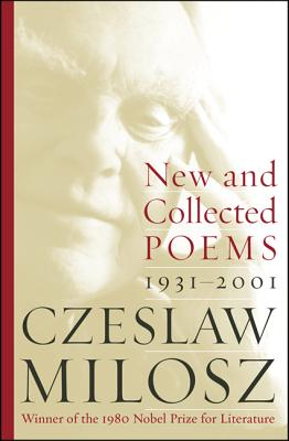New and Collected Poems: 1931-2001, CZESLAW MILOSZ