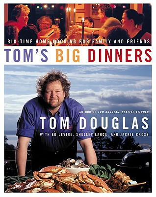 Image for Tom's Big Dinners: Big-Time Home Cooking for Family and Friends