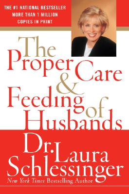 The Proper Care and Feeding of Husbands, LAURA SCHLESSINGER