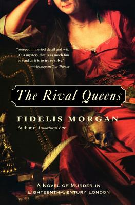 The Rival Queens  A Novel of Murder in Eighteenth-Century London, Morgan, Fidelis