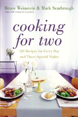 Cooking for Two: 120 Recipes for Every Day and Those Special Nights, Weinstein, Bruce; Scarbrough, Mark