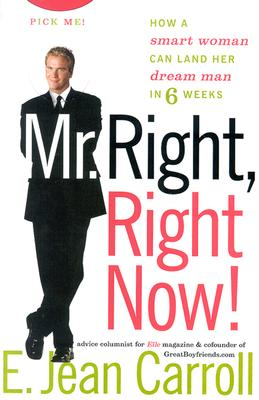 Image for Mr. Right, Right Now!: How a Smart Woman Can Land Her Dream Man in 6 Weeks