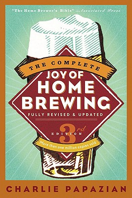 The Complete Joy of Homebrewing Third Edition, Papazian, Charlie
