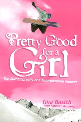 Pretty Good for a Girl: The Autobiography of a Snowboarding Pioneer, Basich, Tina;Gasperini, Kathleen