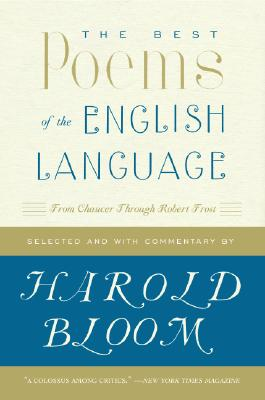 The Best Poems of the English Language: From Chaucer Through Robert Frost, HAROLD BLOOM