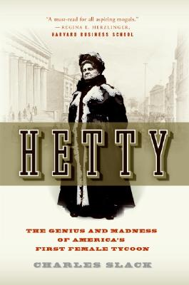 Hetty: The Genius and Madness of America's First Female Tycoon, Charles Slack