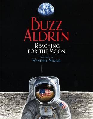 Reaching for the Moon (Outstanding Science Trade Books for Students K-12), Aldrin, Buzz