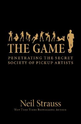 The Game: Penetrating the Secret Society of Pickup Artists, Neil Strauss