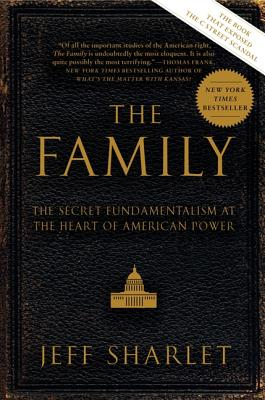 The Family: The Secret Fundamentalism at the Heart of American Power, JEFF SHARLET