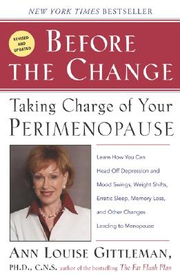 Before the Change : Taking Charge of Your Perimenopause, ANN LOUISE GITTLEMAN