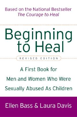 Beginning to Heal (Revised Edition): A First Book for Men and Women Who Were Sexually Abused As Children, Bass, Ellen; Davis, Laura