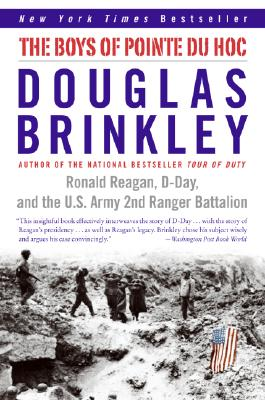 The Boys of Pointe du Hoc: Ronald Reagan, D-Day, and the U.S. Army 2nd Ranger Battalion, Brinkley,Douglas