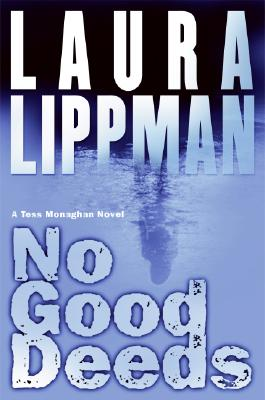 No Good Deeds  A Tess Monaghan Novel, Lippman, Laura