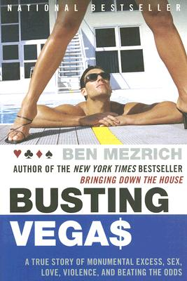 Busting Vegas: A True Story of Monumental Excess, Sex, Love, Violence, and Beating the Odds, Ben Mezrich