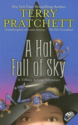 A Hat Full of Sky: The Continuing Adventures of Tiffany Aching and the Wee Free Men, Pratchett, Terry