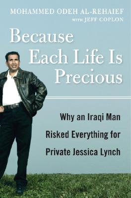 Image for Because Each Life Is Precious: Why an Iraqi Man Came to Risk Everything for Private Jessica Lynch