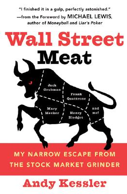 Wall Street Meat: My Narrow Escape from the Stock Market Grinder, Andy Kessler