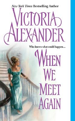 When We Meet Again, VICTORIA ALEXANDER
