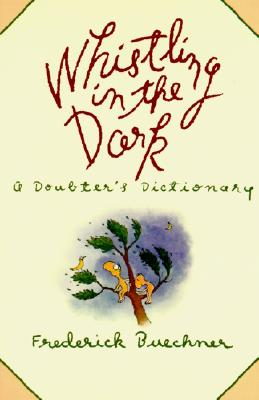 Whistling in the Dark: A Doubter's Dictionary, Buechner, Frederick
