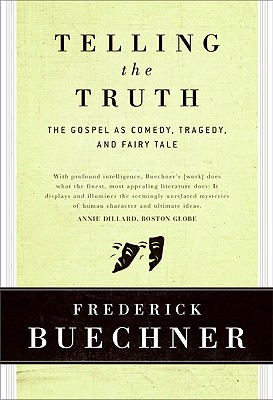 Telling the Truth : The Gospel As Tragedy, Comedy, and Fairy Tale, FREDERICK BUECHNER