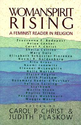 "Womanspirit Rising: A Feminist Reader in Religion, ""Christ, Carol P."""