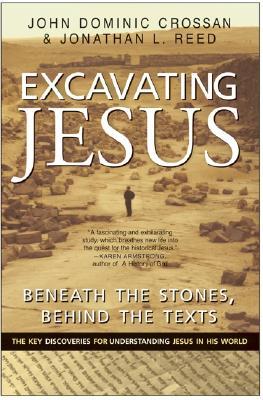 Excavating Jesus: Beneath the Stones, Behind the Texts, Crossan, John Dominic