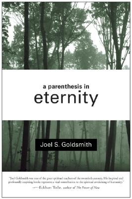 A Parenthesis in Eternity: Living the Mystical Life, Goldsmith, Joel S.