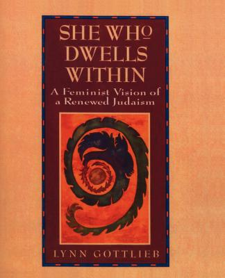 """She Who Dwells Within: Feminist Vision of a Renewed Judaism, A"", ""Gottlieb, Lynn"""