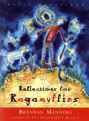 Reflections for Ragamuffins: Daily Devotions from the Writings of Brennan Manning, Manning, Brennan; Weinheimer, Ann McMath