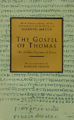 The Gospel of Thomas: The Hidden Sayings of Jesus, Marvin W. Meyer