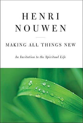 Making All Things New - Reissue, HENRI J. M. NOUWEN