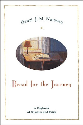 Bread For The Journey: A Daybook of Wisdom and Faith, HENRI J. M. NOUWEN