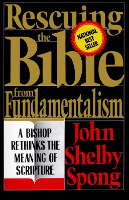 Rescuing the Bible from Fundamentalism: A Bishop Rethinks the Meaning of Scripture, Spong, John Shelby