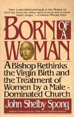 Image for Born of a Woman: A Bishop Rethinks the Virgin Birth and the Treatment of Women by a Male-Dominated Church
