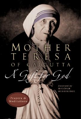 A Gift for God: Prayers and Meditations, MOTHER TERESA OF CALCUTTA
