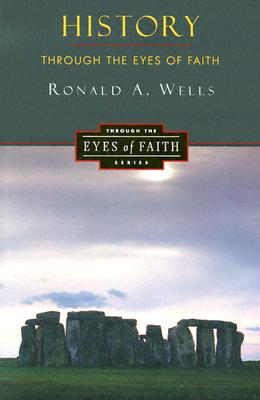 History Through The Eyes of Faith, Ronald A Wells