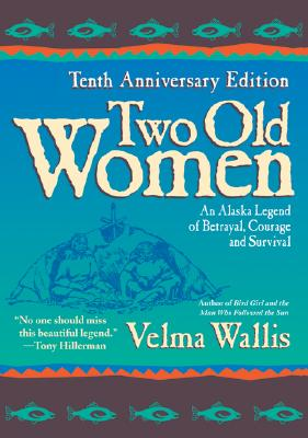 Two Old Women: An Alaska Legend of Betrayal, Courage and Survival, VELMA WALLIS