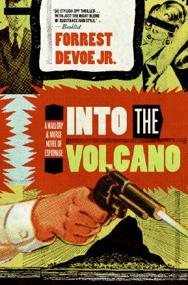 Into the Volcano  A Mallory and Morse Novel of Espionage, Jr., Forrest DeVoe
