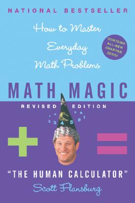 Math Magic: How to Master Everyday Math Problems, Revised Edition, Scott Flansburg, Victoria Hay