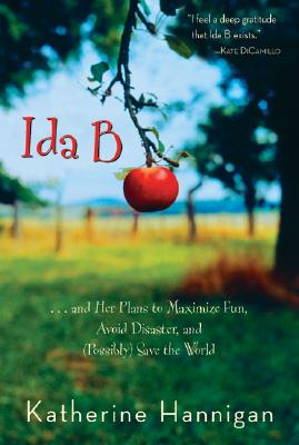 Ida B: . . . and Her Plans to Maximize Fun, Avoid Disaster, and (Possibly) Save the World (Bank Street College of Education Josette Frank Award (Awards)), Hannigan, Katherine