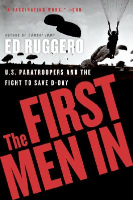 The First Men In: US Paratroopers and the Fight to Save D-Day, Ruggero, Ed