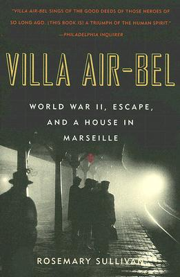 VILLA AIR-BEL : WORLD WAR II  ESCAPE  AN, ROSEMARY SULLIVAN