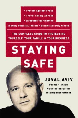 Image for Staying Safe: The Complete Guide to Protecting Yourself, Your Family, and Your Business