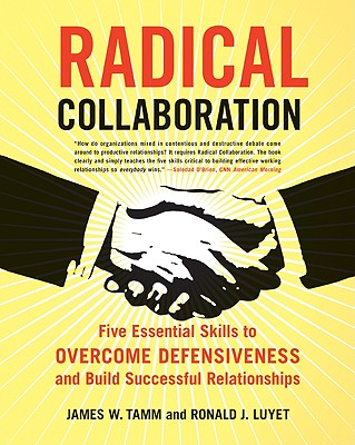 Image for Radical Collaboration: Five Essential Skills to Overcome Defensiveness and Build Successful Relationships