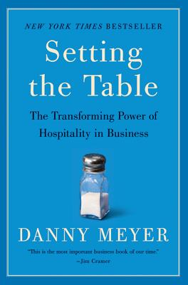 Setting the Table: The Transforming Power of Hospitality in Business, Danny Meyer