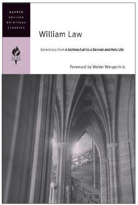 William Law: Selections from A Serious Call to a Devout and Holy Life (HarperCollins Spiritual Classics), William Law