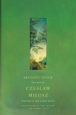 Second Space : New Poems, CZESLAW MILOSZ, ROBERT HASS