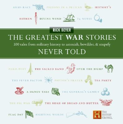 Image for Greatest War Stories Never Told : 100 Tales From Military History To Astonish, Bewilder, & Stupefy